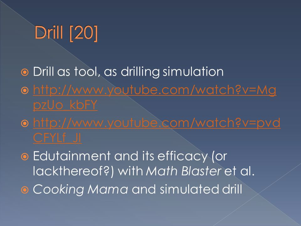 Drill [20] Drill as tool, as drilling simulation